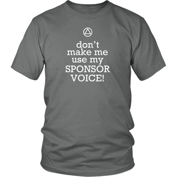 Don't Make Me Use My Sponsor Voice! - 12steptees.com