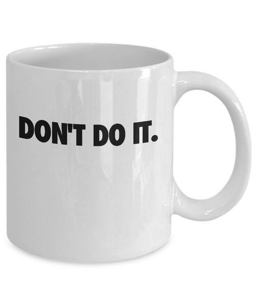 Don't Do It - 11 & 15oz Mugs - 12steptees.com