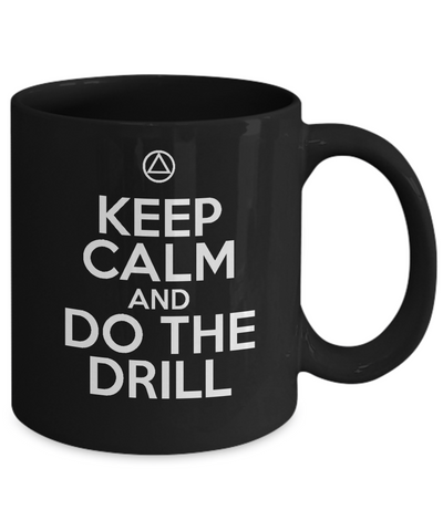 Keep Calm And Do The Drill - - AA 12 Step Black Coffee Mug - 12steptees