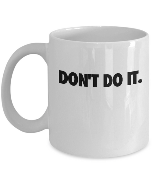'Don't Do It' - Recovery 11/15 oz White Mug-12 Step Tees