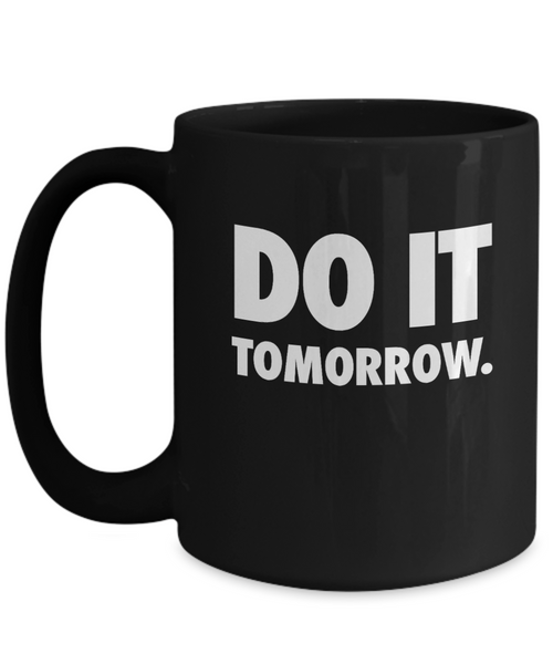 DO IT... Tomorrow - 11 & 15oz Mugs - 12steptees.com