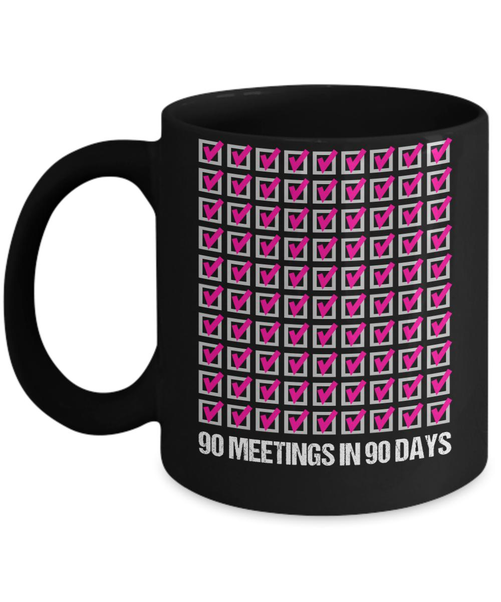 90 Meetings in 90 Days - 2 Sizes - 12steptees
