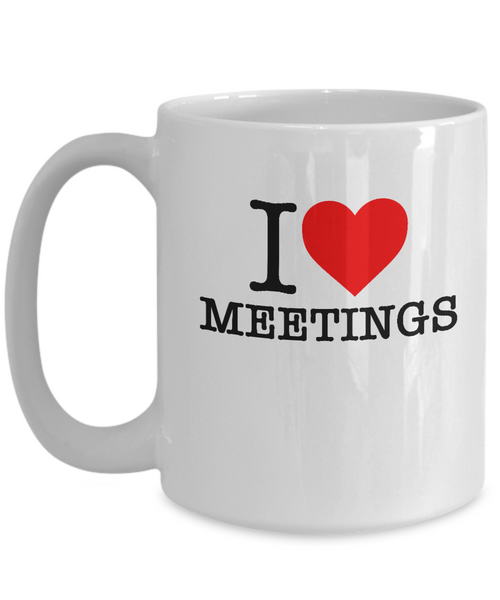 I Love Meetings - 11 & 15oz Mugs - 12steptees