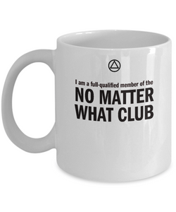 The No Matter What Club - 11 & 15oz Mugs - 12steptees