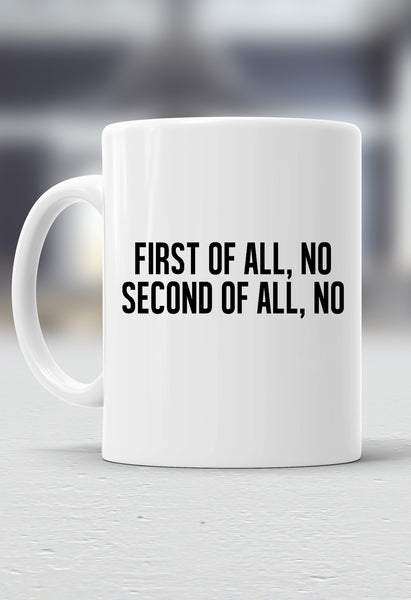 First Of All, No Mug