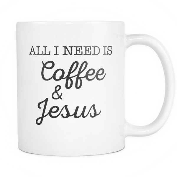 All I Need is Coffee and Jesus Mug