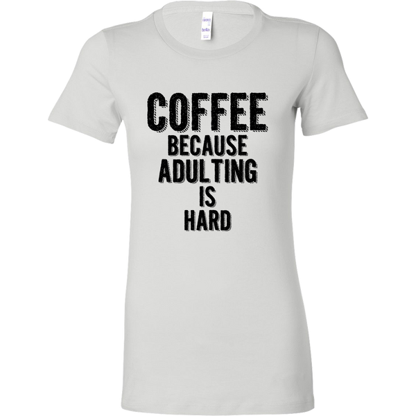 Coffee, Because Adulting is Hard Women's Shirt and Tank Top