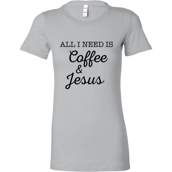 All I Need is Coffee & Jesus Women's Shirt and Tank Top