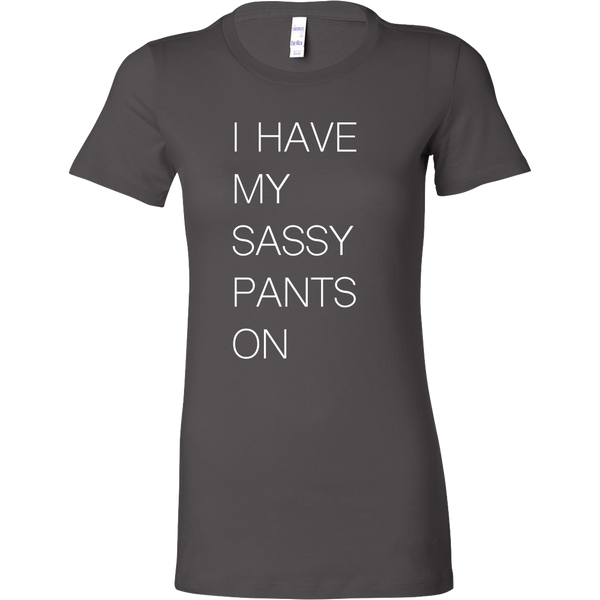 I Have My Sassy Pants On Women's Shirt and Tank Top