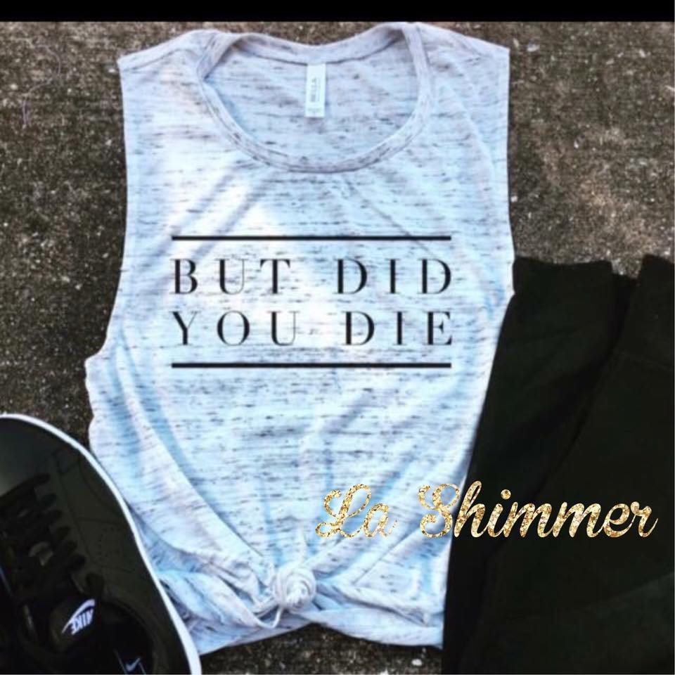 But Did you Die?!? Fitness Tank