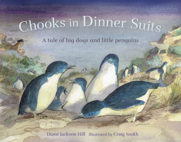 Chooks in Dinner Suits: a tale of big dogs and little penguins - Diane Jackson Hill
