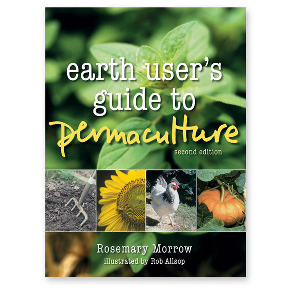 Earth User's Guide to Permaculture - second edition - Rosemary Morrow