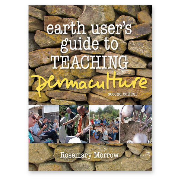 Earth User's Guide to Teaching Permaculture - second edition - Rosemary Morrow