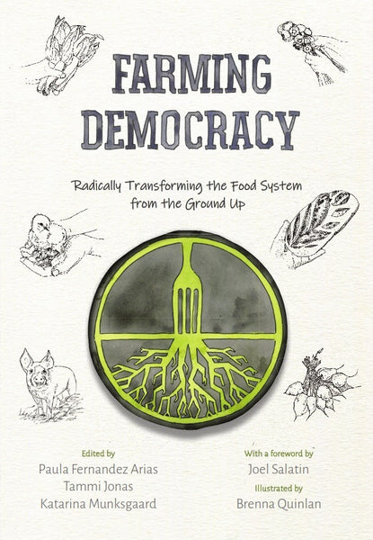 Farming Democracy : Radically Transforming the Food System from the Ground Up