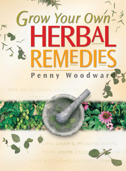 Grow Your Own Herbal Remedies - Penny Woodward
