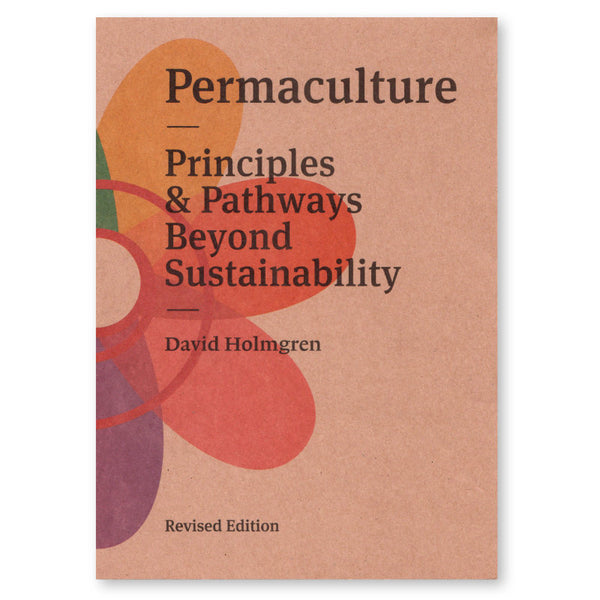Permaculture: Principles and Pathways Beyond Sustainability - David Holmgren
