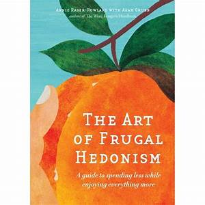 The Art of Frugal Hedonism - Adam Grubb & Annie Raser-Rowland