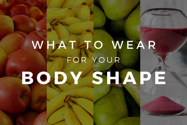 What to Wear for your Body Type