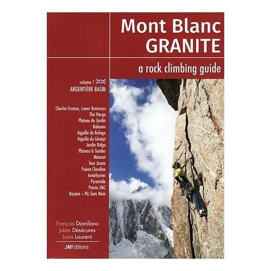 Mont Blanc Granite: Vol 1 - Argentiere Basin climbing guidebook, front cover