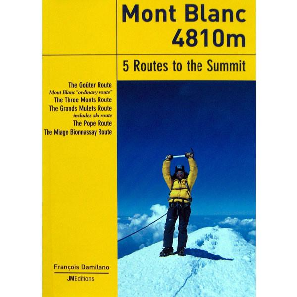 Mont Blanc 4810m - 5 Routes to the Summit guidebook, front cover