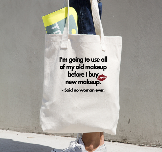 Makeup Tote Bag - I'm going to us all my old makeup, before i buy new makeup said no woman ever! - Glamorous Chicks Cosmetics