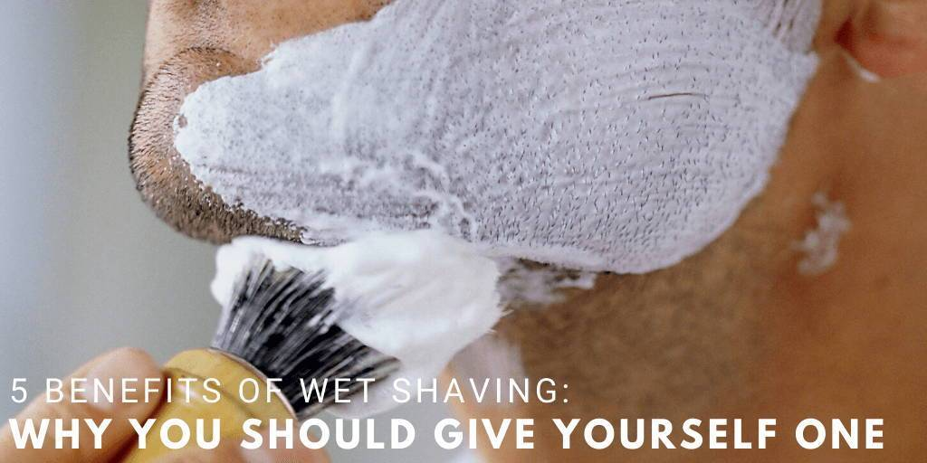Top Benefits Of Wet Shaving