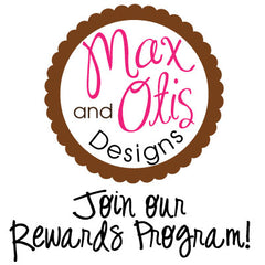 Max & Otis Designs Reward Program