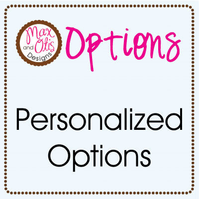 Personalized Options - Max & Otis Designs