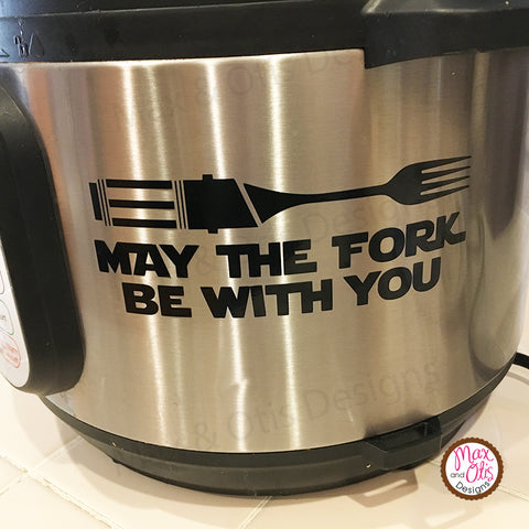 Instant Pot Pressure Cooker Decal - May the Fork Be With You
