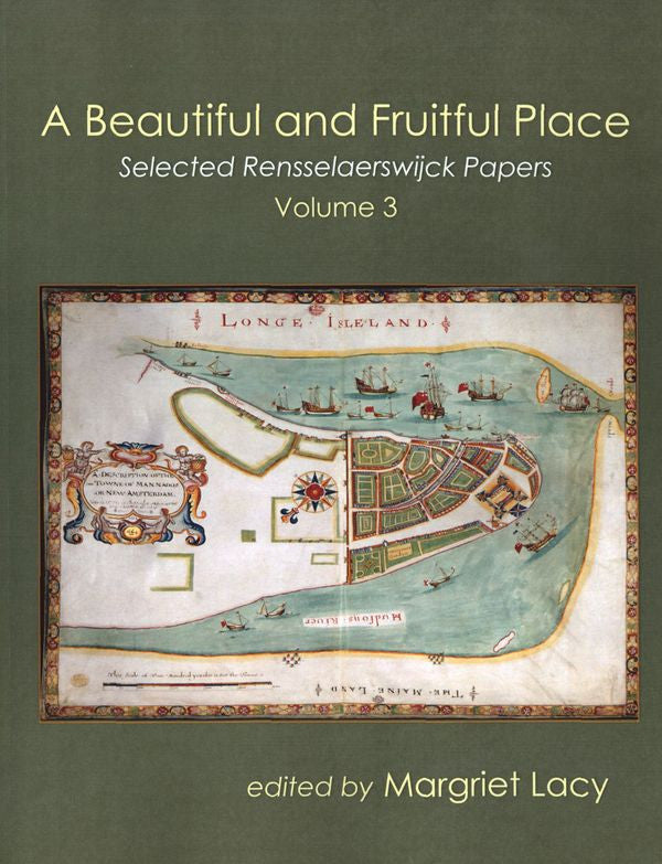 A Beautiful and Fruitful Place, Volume 3: Selected Rennselaerswijck Seminar Papers