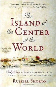 Island at the Center of the World: The Epic Story of Dutch Manhattan