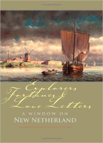 Explorers, Fortunes and Love Letters: A Window on New Netherland