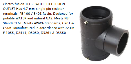"electrofusion hdpe PE 3408 / 4710 / PE 100 (Tri Fusion)  single shot tee ips 1""  with 1"" butt fusion branch outlet    E16"