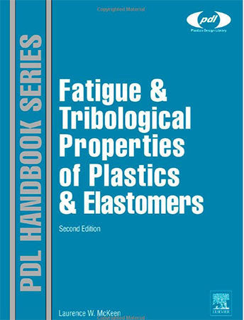 Fatigue and Tribological Properties of Plastics and Elastomers, 2nd Edition