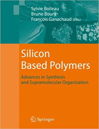 Silicon Based Polymers Advances in Synthesis and Supramolecular Organization