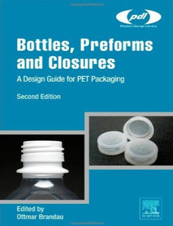 Bottles, Preforms and Closures, 2nd Edition - A Design Guide for PET Packaging