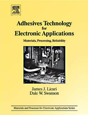 Adhesives Technology for Electronic Applications, 2nd Edition - Materials, Processing, Reliability