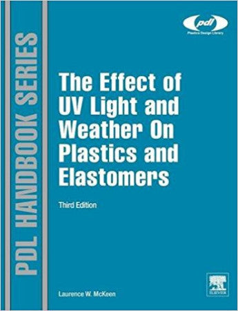 The Effect of UV Light and Weather on Plastics and Elastomers, 3 Ed