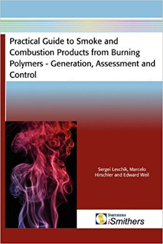 Practical Guide to Smoke and Combustion Products from Burning PolymersGeneration, Assessment and Control