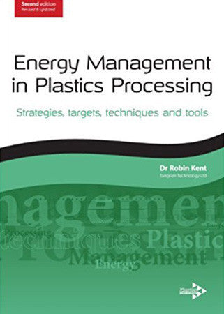 Energy Management in Plastics Processing: Strategies, Targets, Techniques and Tools, 2nd Edition