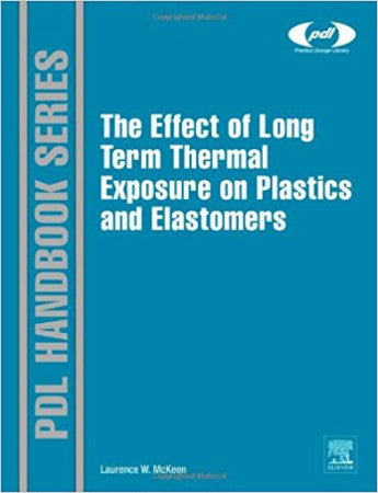 The Effect of Long Term Thermal Exposure on Plastics and Elastomers, 1st Edition