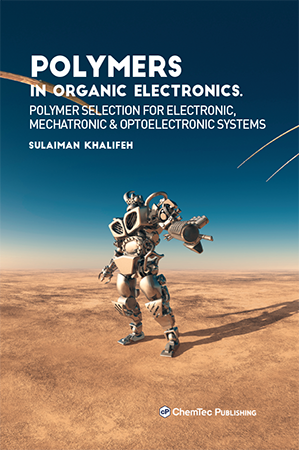 Polymers in Organic Electronics. Polymer Selection for Electronic, Mechatronic & Optoelectronic Systems