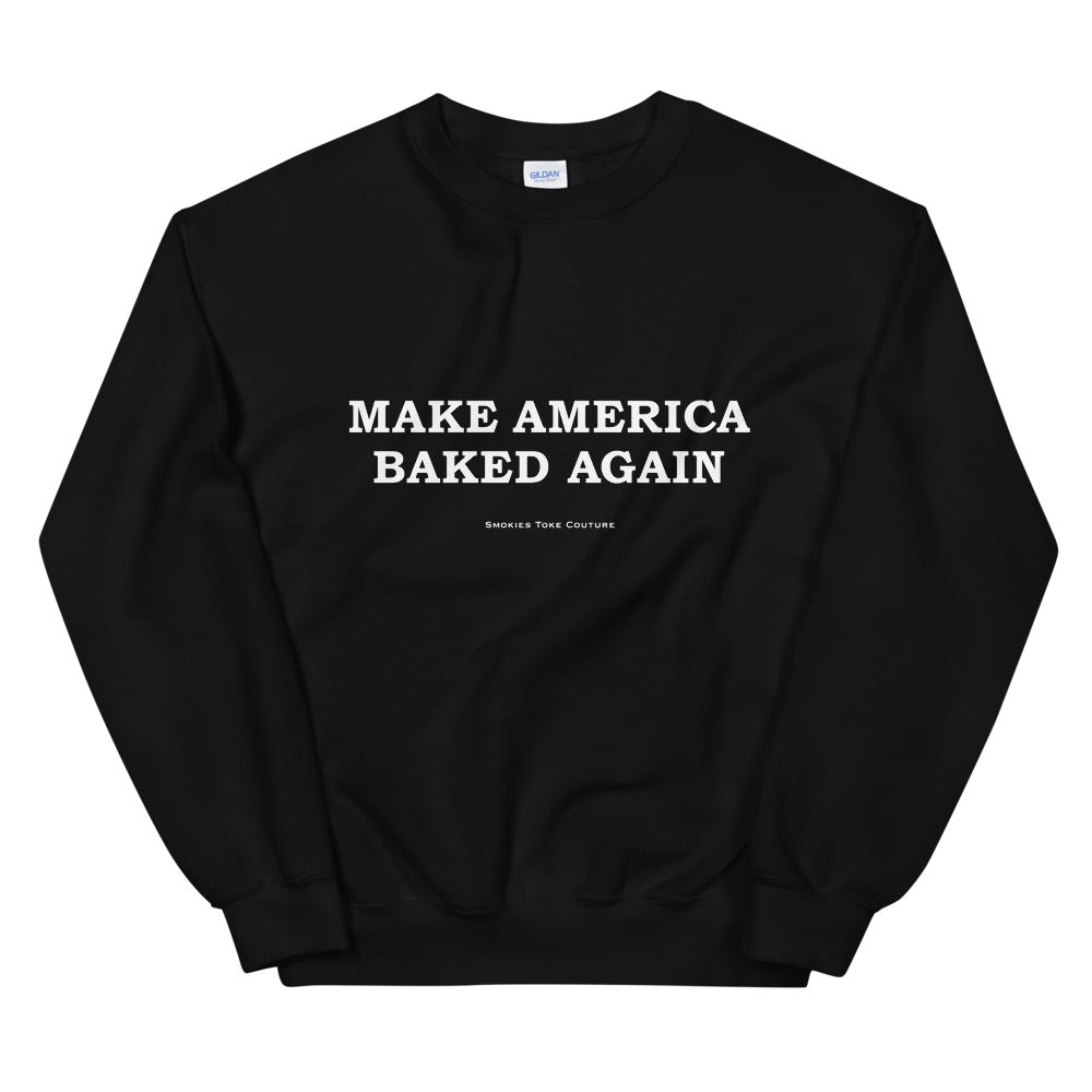 Make America Baked Again Sweatshirt - MAGA Spoof