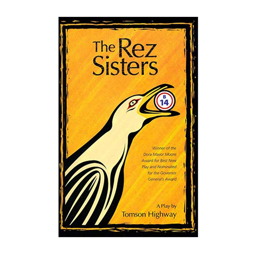 The Rez Sisters - A Play by Tomson Highway