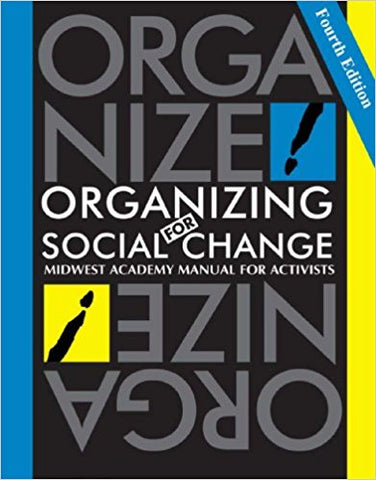 Organizing for Social Change: Midwest Academy Manual for Social Activists (4th Edition)