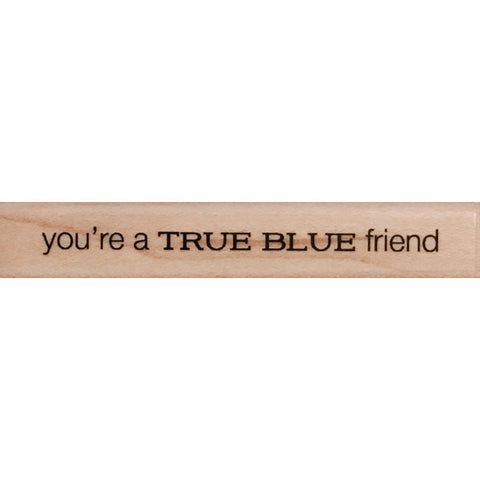 wood stamp - true blue friend