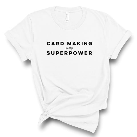 t-shirt - cardmaking is my superpower - white
