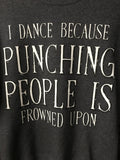"Crewneck Sweatshirt- ""I Dance Because Punching People Is Frowned Upon"" charcoal gray"