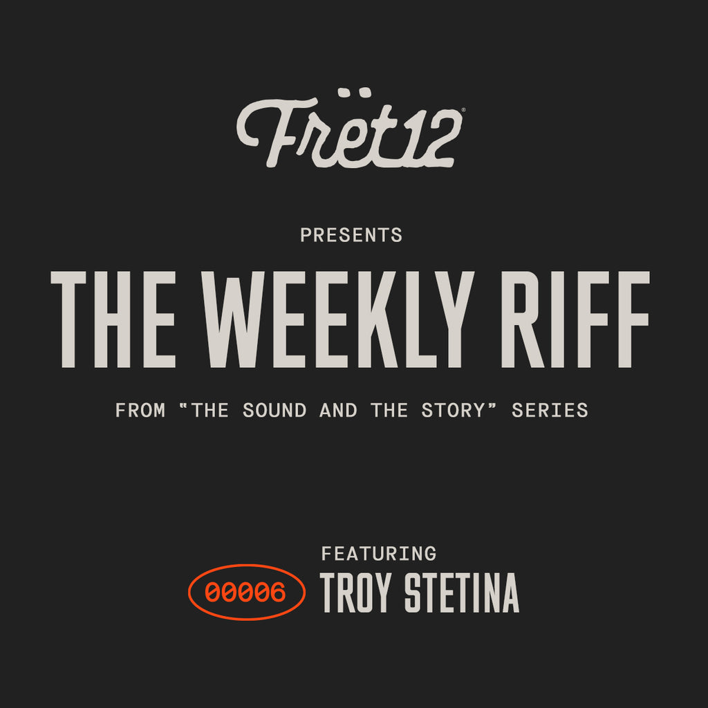 Fret12 Presents The Weekly Riff Featuring Troy Stetina