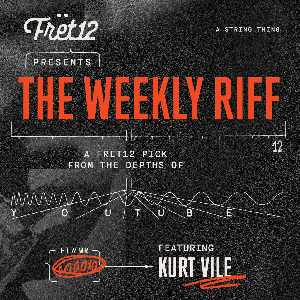 Weekly Riff with Kurt Vile / A FRET12 Pick From the Depths of YouTube